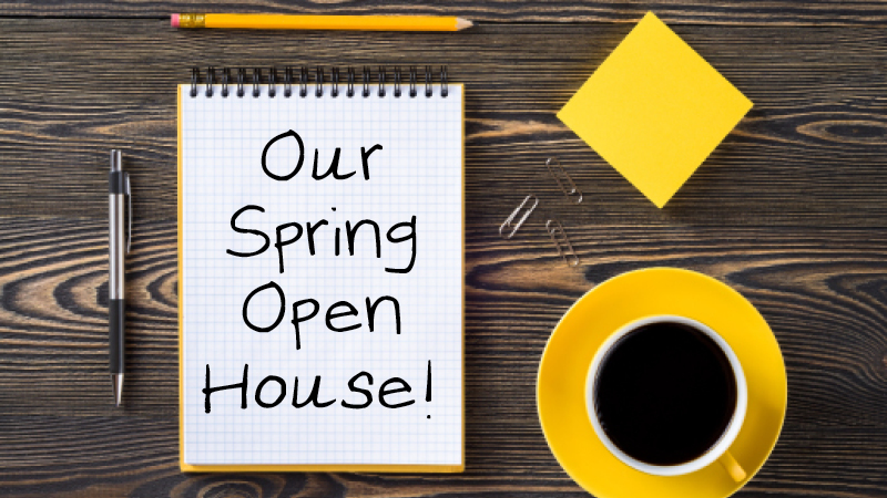 Our Spring Open House